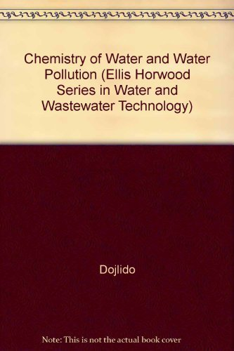 Chemistry of Water and Water Pollution (Ellis Horwood Series in Water and Wastewater Technology) by Dojlido, Jan, Best, Gerald A. (1994) Hardcover