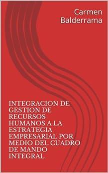 Integracion de Gestion de Recursos Humanos a la Estrategia Empresarial por medio del Cuadro de Mando Integral (Spanish Edition) par [Balderrama, Carmen]