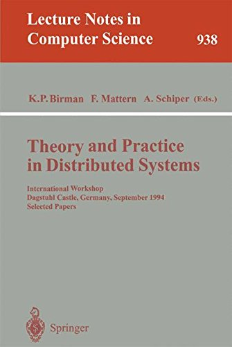 Theory and Practice in Distributed Systems: International Workshop, Dagstuhl Castle, Germany, September 5 - 9, 1994. Selected Papers (Lecture Notes in Computer Science)