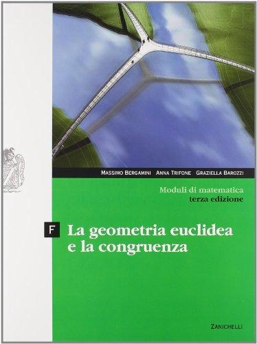 Moduli di matematica. Modulo F: la geometria euclidea e la congruenza. Con espansione online. Per le Scuole superiori