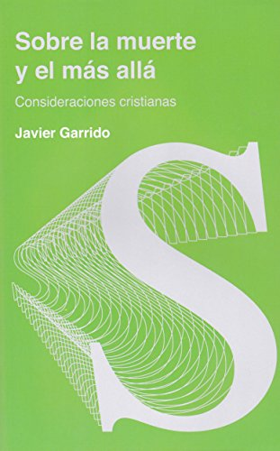 Sobre la muerte y el mas allá: Consideraciones cristianos (Pastoral) por Javier Garrido