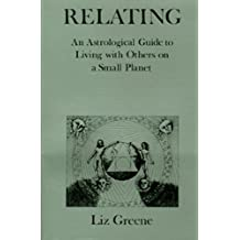Relating: An Astrological Guide to Living with Others on a Small Planet