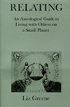 Relating: An Astrological Guide to Living with Others on a Small Planet par [Greene, Liz]