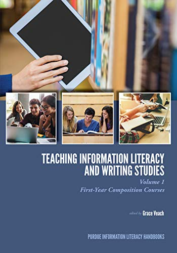 Teaching Information Literacy and Writing Studies: Volume 1, First-Year Composition Courses (Purdue Information Literacy Handbooks) (English Edition)