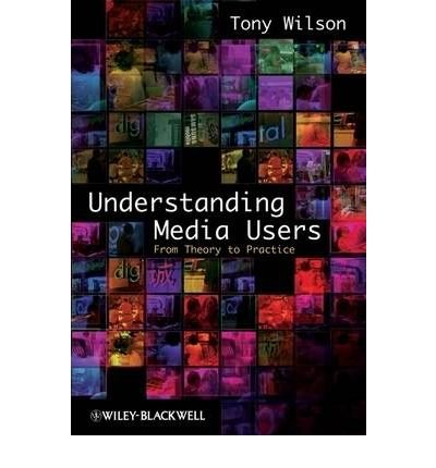 [( Understanding Media Users: from Theory to Practice )] [by: Tony Wilson] [Sep-2008]