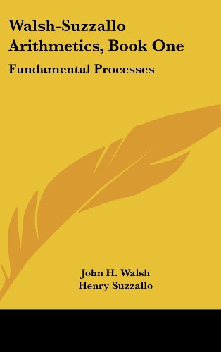 Walsh-Suzzallo Arithmetics, Book One: Fundamental Processes
