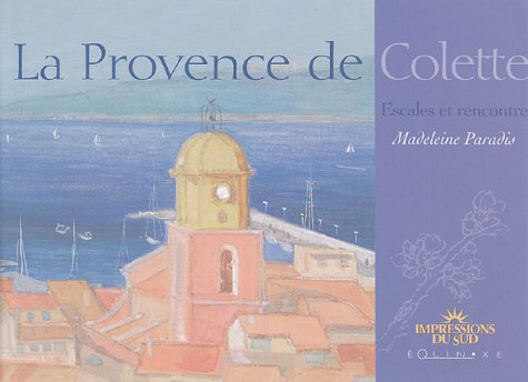 La Provence de Colette : Escales et rencontre
