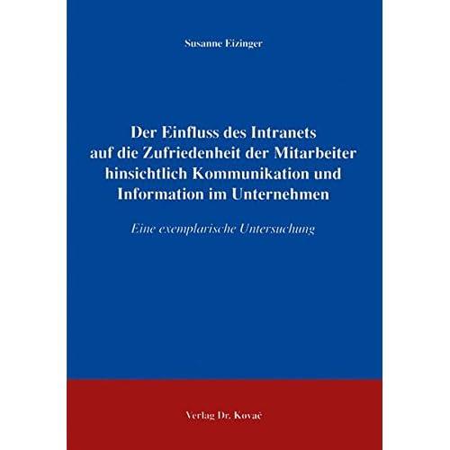 Der Einfluss des Intranets auf die Zufriedenheit der Mitarbeiter hinsichtlich Kommunikation und Information im Unternehmen: Eine exemplarische Untersuchung (Livre en allemand)