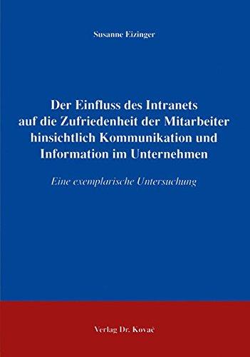 Der Einfluss des Intranets auf die Zufriedenheit der Mitarbeiter hinsichtlich Kommunikation und Information im Unternehmen: Eine exemplarische Untersuchung (Livre en allemand) par Susanne Eizinger