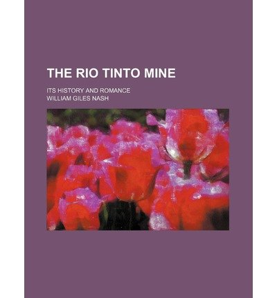 the-rio-tinto-mine-its-history-and-romance-the-rio-tinto-mine-its-history-and-romance-by-nash-willia