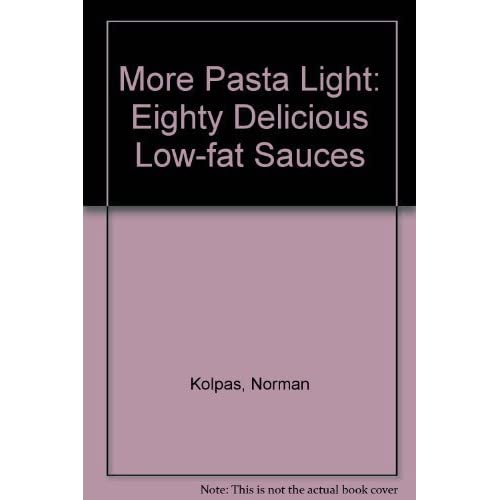 More Pasta Light: Eighty Delicious, Low-Fat Sauces by Kolpas, Norman (1995) Paperback