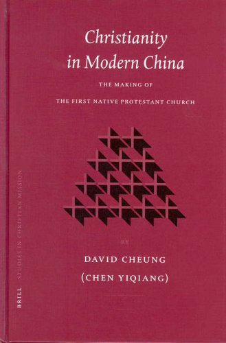 Christianity in Modern China: The Making of the First Native Protestant Church (Studies in Christian Mission)