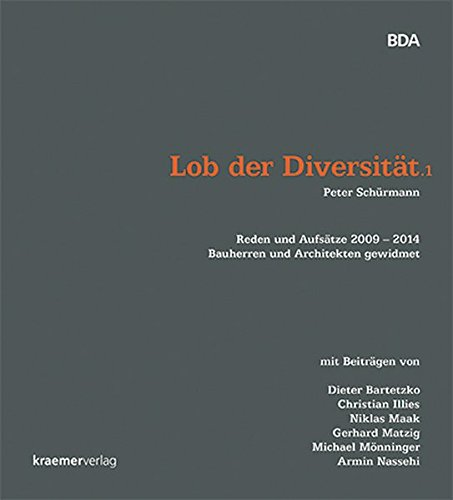 Lob der Diversität.1: Reden und Aufsätze 2009 – 2014 Bauherren und Architekten gewidmet