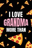 I Love Grandma More Than: Pizza. Funny Gift Journal/Notebook for Grandparents Day/60th/70th/80th/90th Birthday/Christmas/Mother's Day Present From Granddaughter/Grandson/Grandchildren