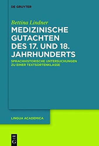 Medizinische Gutachten des 17. und 18. Jahrhunderts: Sprachhistorische Untersuchungen zu einer Textsortenklasse (Lingua Academica, Band 2)