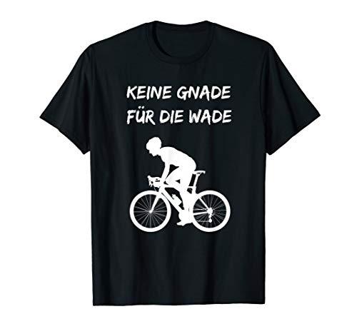 Keine Gnade für die Wade T-Shirt I Rennradfahrer Geschenk T-Shirt