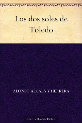 Los dos soles de Toledo por Alonso Alcalá y Herrera