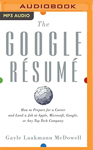 The Google Resume: How to Prepare for a Career and Land a Job at Apple, Microsoft, Google, or Any Top Tech Company por Gayle Laakmann McDowell