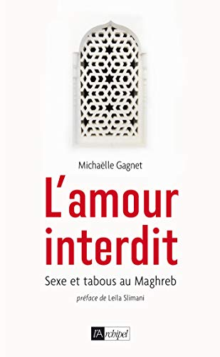 L'amour interdit : Sexe et tabous au Maghreb (French Edition)