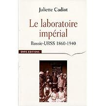 Le laboratoire impérial : Russie-URSS 1870-1940