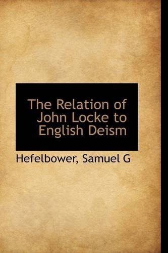 The Relation of John Locke to English Deism by Hefelbower Samuel G (2009-07-10)