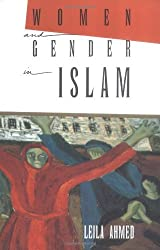 Women and Gender in Islam: Historical Roots of a Modern Debate by Leila Ahmed (1993-08-02)