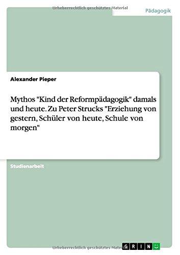 """Mythos """"Kind der Reformpädagogik"""" damals und heute. Zu Peter Strucks """"Erziehung von gestern, Schüler von heute, Schule von morgen"""""""