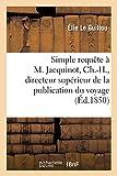 Simple requête à M. Jacquinot, Ch.-H., directeur supérieur de la publication officielle du Voyage - Au pôle sud et dans l'Océanie, sous les ordres de M. Dumont d'Urville