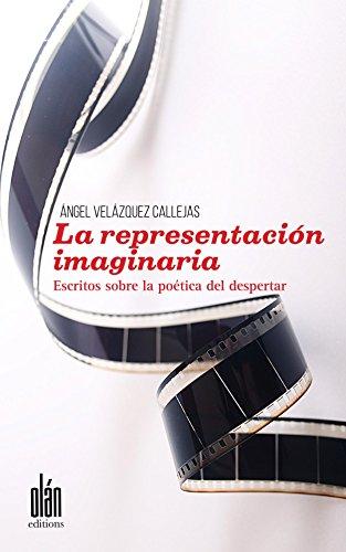 La representación imaginaria: Escritos sobre la poética del despertar por Ángel Velázquez Callejas