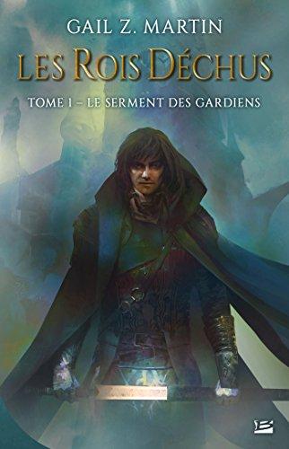 Les Rois déchus, T1 : Le Serment des Gardiens