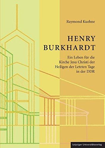 Henry Burkhardt: Ein Leben für die Kirche Jesu Christi der Heiligen der Letzten Tage in der DDR