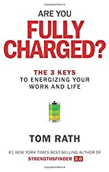 Are You Fully Charged? (Intl): The 3 Keys to Energizing Your Work and Life by Tom Rath (2015-05-05)