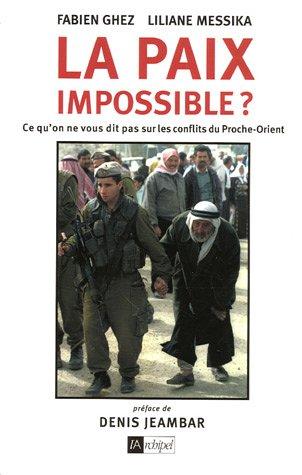 La paix impossible ? : Ce qu'on ne vous dit pas sur les conflits du Proche-Orient