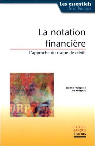 La Notation financiere : L'Approche du risque de crédit par Jeanne-Françoise de Polignac