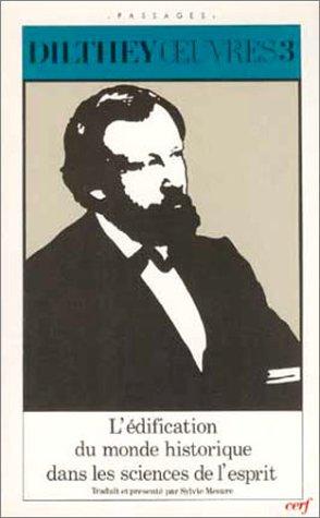 Oeuvres Dilthey, tome 3 : L'Edification du monde historique dans les sciences de l'esprit