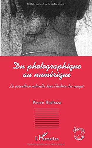 Du photographique au numérique : la paranthèse indicielle dans l'histoire de l'image