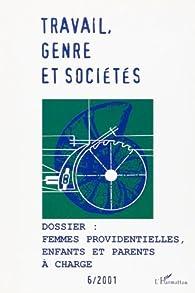 Travail genre et societes n.6 octobre 2001 : femmes providentielles enfants et parents a charges par Éditions L'Harmattan
