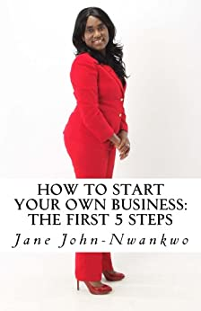 How to start your own business: The first 5 steps (Business Coaching Book 1) by [John-Nwankwo, Jane]