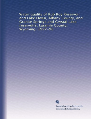 Water quality of Rob Roy Reservoir and Lake Owen, Albany County, and Granite Springs and Crystal Lake reservoirs, Laramie County, Wyoming, 1997-98