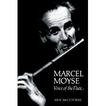 Marcel Moyse: Voice of the Flute by McCutchan, Ann (2003) Hardcover