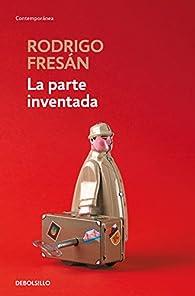 La parte inventada par Rodrigo Fresán
