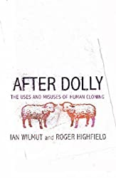 After Dolly: The Uses and Misuses of Human Cloning