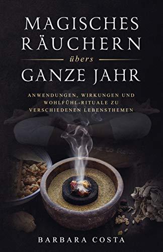 übers ganze Jahr: Anwendungen, Wirkungen und Wohlfühl-Rituale zu verschiedenen Lebensthemen ()