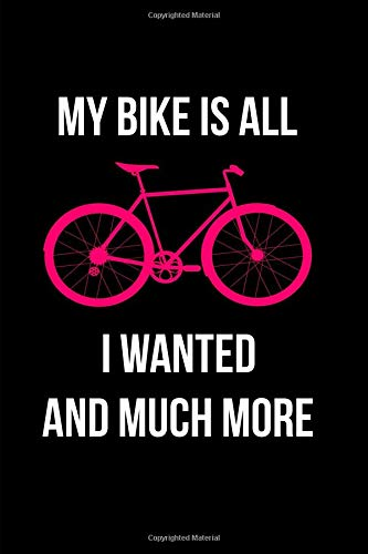 My Bike Is All I Wanted And Much More Notebook: Blank Lined Journal por Eighty Creations
