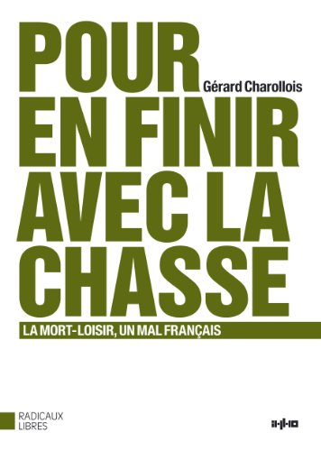 Pour en finir avec la chasse : La mort-loisir, un mal français par Gérard Charollois
