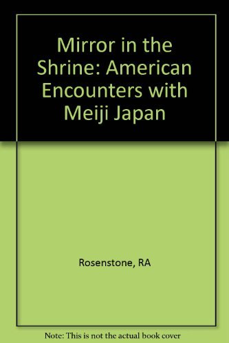 Mirror in the Shrine: American Encounters with Meiji Japan by Robert A. Rosenstone (1988-09-20)