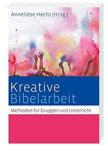 Kreative Bibelarbeit: Methoden für Gruppen und Unterricht