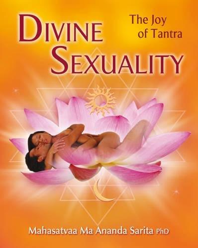 Divine Sexuality: The Joy of Tantra por Mahasatvaa Ma Ananda Sarita