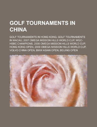 Golf Tournaments in China: 2007 Omega Mission Hills World Cup, Wgc-Hsbc Champions, 2008 Omega Mission Hills World Cup