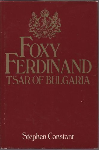 Foxy Ferdinand, Tsar of Bulgaria